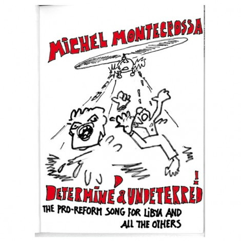 Determined & Undeterred - Michel Montecrossa's Pro-Reform song for Libya and all the others