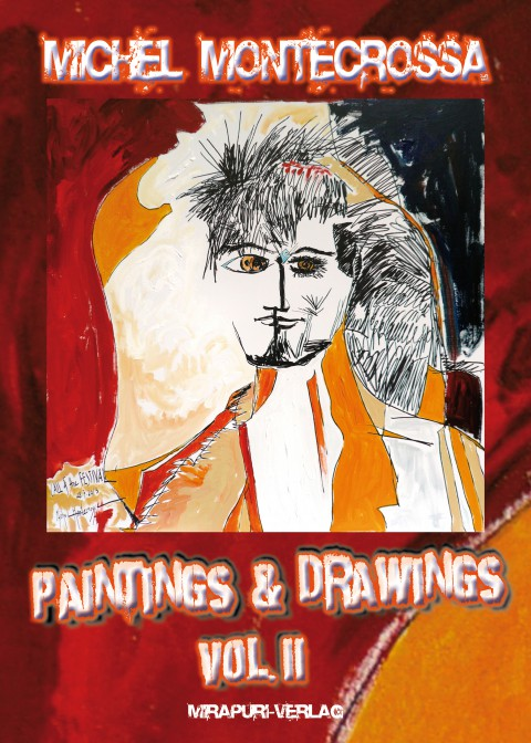 Michel Montecrossa: Paintings & Drawings Vol. 2, book featuring 244 paintings and drawings by Michel Montecrossa from 1956 till 2013