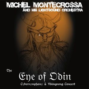Michel Montecrossa's CD: The Eye Of Odin Cybersymphony And Vikingsong Concert
