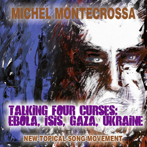 'Talking Four Curses: Ebola, Isis, Gaza, Ukraine': Michel Montecrossa's New-Topical-Song Audio Single, DVD and Download urgently pointing to Human Unity